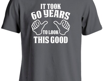 60th Birthday TShirt-It Took 60 Years To Look This Good