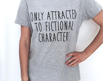 Only attracted to fictional characters Tshirt grey Fashion funny slogan womens ladies lady top sassy cute geek nerd