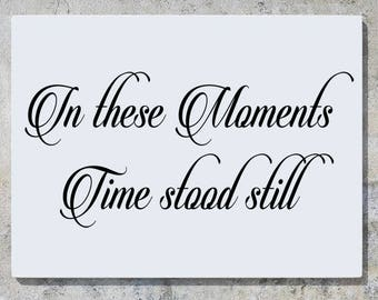 In These Moments Time Stood Still -Motto - Children's Bedroom / Nursery Wall Art Sticker Picture Decal