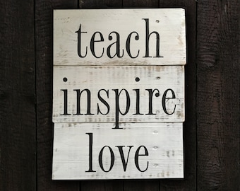 Hand-painted wood sign, Teach, inspire, love