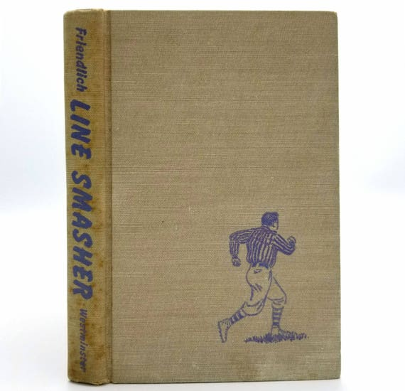 Line Smasher by Dick Friendlich 1952 Westminster Press - 1st Edition HC - College Football YA Fiction Novel