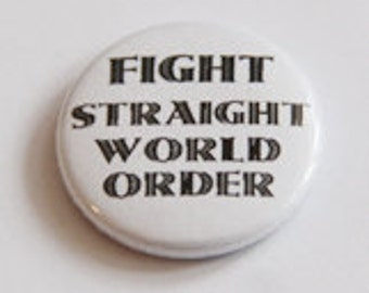 "button, badge "" fight straight world order"""