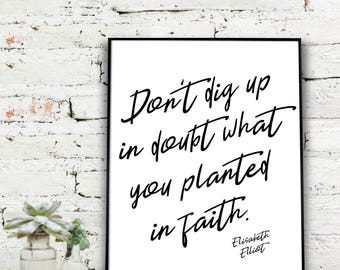 Instant Download Printable Art, Elisabeth Elliot Quote | don't dig up in doubt what you planted in faith   {DIGITAL PRINT}