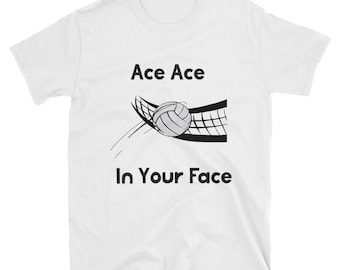 Volleyball Shirts & Gifts For Girls Funny Volleyball Gift Ace Ace In Your Face Team T-shirt