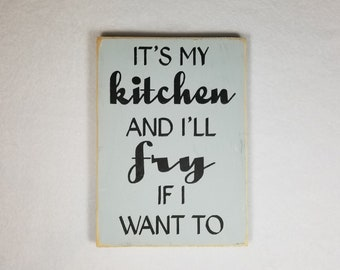 Handpainted Wood Sign, It's My Kitchen and I'll Fry If I Want To Wood Typography Word Sign, Painted Sign, Home Decor Distressed Sign