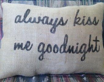 "Always Kiss Me Goodnight Pillow, Burlap Stuffed Pillows, Throw Pillows, Decorative Pillows, Pillows With Sayings,Pillows Handmade 16"" x 12"""