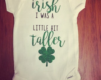 Irish I Was A Little Bit Taller St Patricks Day baby onesie//Gerber Onesie