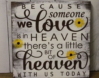 Because someone we Love/is in/HEAVEN there's a little bit of HEAVEN/with us Today Sign/U Choose Colors/Great Shower Gift/Brown/Daisy