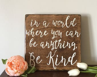 Wood sign | in a world where you can be anything be kind | inspirational | hand painted