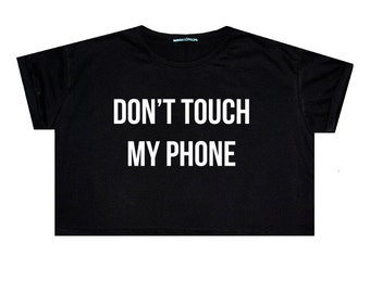 Don't Touch My Phone Crop Top T Shirt Tee Womens Girl Funny Fun Tumblr Hipster Swag Grunge Goth Punk Fashion Festival Indie Boho Summer Wifi
