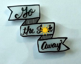 Go the F*ck Away Shrinky Dink Pin