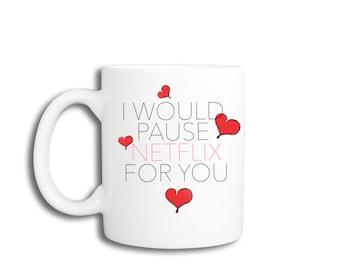 Funny Valentine's Day Mug - I WOULD PAUSE NETFLIX