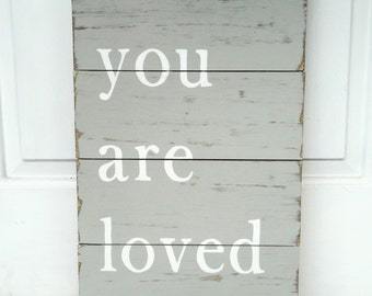 You are loved wood sign, distressed sign, nursery decor, wedding gift, gift idea for wife, gift idea for girlfriend farmhouse