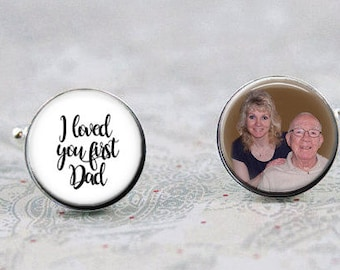 Father of the Bride Cufflinks, Photo Cufflinks, I Loved You First, Wedding Cufflinks for Dad, Picture Cufflinks, Personalized Gift