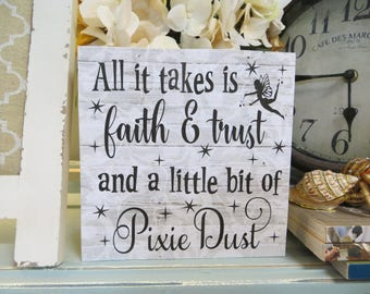 """Wood Sign, """"All it takes is faith & trust and a little bit of Pixie Dust"""", Disney Inspirational Quote, Tinkerbell Quote, Peter Pan Quote"""