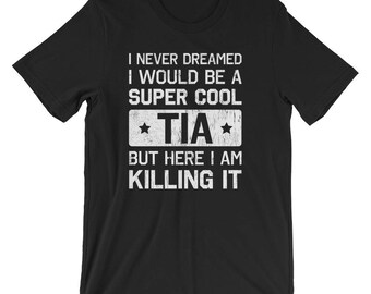 Never Dreamed I Would Be a TIA T-Shirt