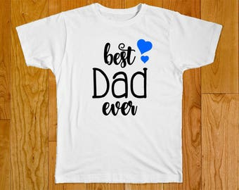 Best Dad Ever Shirt - Father's Day Gift - Dad Shirt - Gift for Dad - Shirt for Dad - Daddy Shirt - Father's Day - Best Dad Shirt