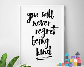 "Kind, classroom print, kind words, printable nursery, black and white ""You Will Never Regret Being Kind"", nursery decor, gender neutral"