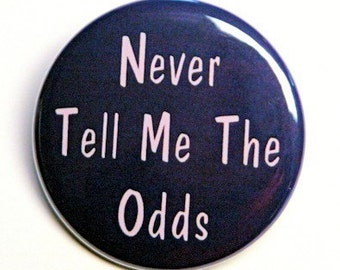 Never Tell Me The Odds - Button Pinback Badge 1 1/2 inch - Flatback, Magnet or Keychain
