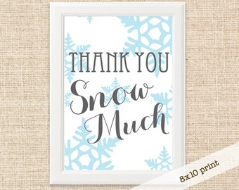 Printable Thank You Snow Much Sign - 8x10 Printable Snow Flake Sign - Frozen Party Printable