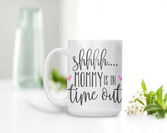Mommy is in Time Out Coffee Mug, Coffee Mug for Mom, Gift for Mom, Large Coffee Mug, Pink Hearts, Funny Mug, Time Out Mug, Coffee Lover, Tea