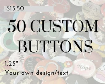 "50 Custom Buttons - 1.25"" Pinback Buttons, Design your own button, Personalized Buttons, personalized pins & custom pin (bulk lot)"