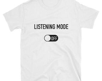 Listening Mode Off Cool Funny Novelty T-Shirt