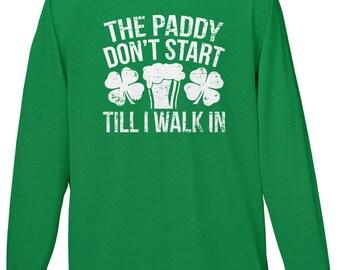 The Paddy Dont Start Till I Walk In Mens Long Sleeve T-shirt -SPD St Patricks Day Clover Shamrock Party Drinks Drunk Friends  -DT-01223