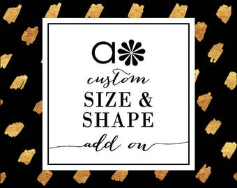 CUSTOM SHAPE + SIZE Add On -  change the shape or size of any design