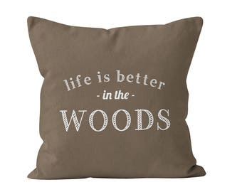 54 colors Life is Better in the Woods Pillow Cover, hunter gift, mountain hunting cabin pillow cover, forest woodland woods quote decor
