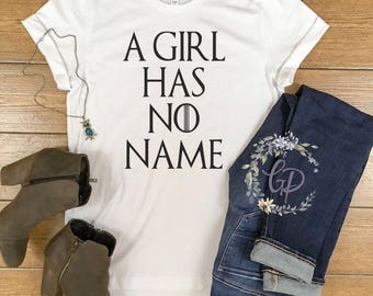 A Girl Has No Name T-Shirt / Game of Thrones, Arya House Stark, House of Black and White GOT Tshirt Valar Morghulis Gift for Her Baby Shower