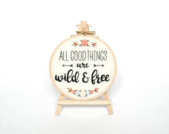 All good things are wild and free Embroidery hoop Hand embroidered framed Thoreau quote, Outdoorsy gift for her, Nursery embroidery wall art