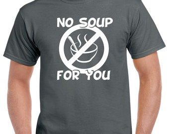 Seinfeld No Soup For You Shirt - Funny Seinfeld Shirt - Seinfeld TV Show Shirt