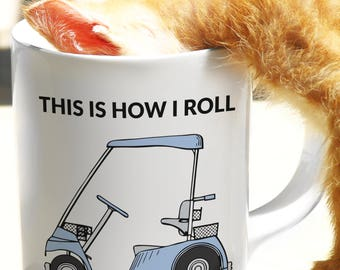This is How I Roll, With an Ilustration of a Golf Cart! Funny Golfers Mug for Dad & Grandpa | A Cool Golfing Fathers Day Gift