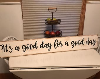 It's A Good Day For A Good Day  Rustic Country Fixer Upper Style Farmhouse Wood Sign 48 inches long!