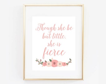 Though She Be But Little She Is Fierce Baby Girl Nursery Art Print Digital Printable Pink Floral Print, Livi Lou Designs