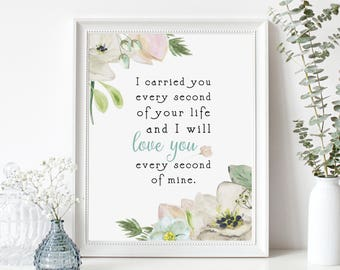 Miscarriage Sympathy Gift Print - Infant Loss, Death of Loved One - In Memory of Baby - I carried you every second of your life