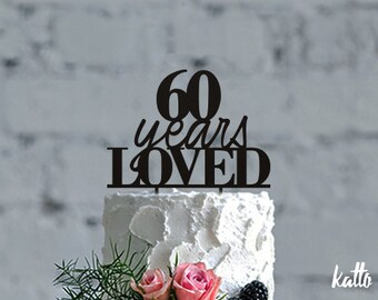 60th anniversary Cake Topper, 60th Birthday Cake Topper, Sixty Cake Topper, Birthday Cake Topper,  Anniversary Cake Topper, 60 years loved