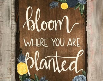 Bloom where you are planted basswood sign