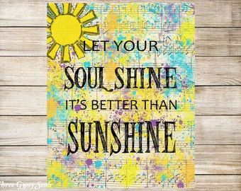 PRINTABLE ART Let Your Soul Shine I'ts Better Than Sunshine Wall Art