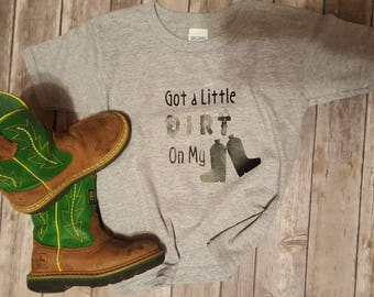 Got A Little Dirt on my Boots Adult Sizes Tshirt