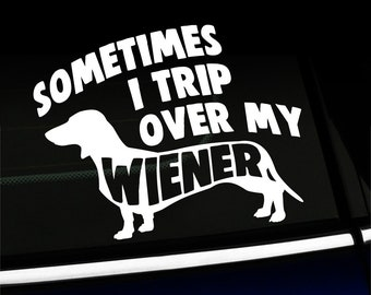 Sometimes I Trip Over My Wiener - funny decal
