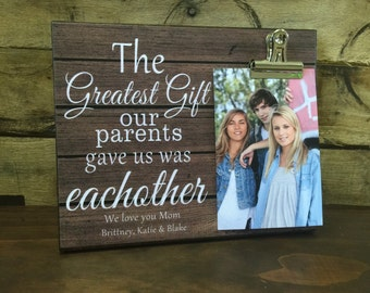 Gift for Parents, Personalized Picture Frame, The greatest gift our parents gave us was eachother, Mother's Day, Father's Day