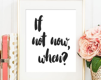If Not Now, When? - 8x10 Inspirational Print, Motivational Quote, Inspirational Quote, Printable Art