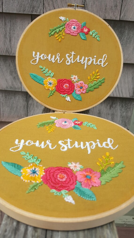 Your Stupid Ironic Hand Embroidered Hoop Sarcasm Wall Art