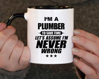 Christmas gift , I'm a Plumber to Save Time Let's assume I'm Never Wrong, Plumber Gift, Plumber Birthday, Plumber Mug, Plumber , ,