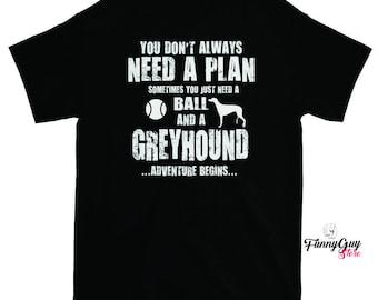 Greyhound T-shirt - Greyhound Lover - Greyhound Gift Shirt - Funny Saying - Greyhound Owners Don't Need a Plan - Statement Shirt