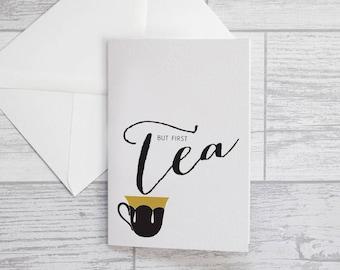 Tea Card - But First Tea Greeting Card