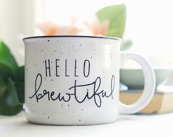 Hello Brewtiful || Ceramic Camper Mug For Coffee & Tea Lovers, Hand Lettered Funny Quote Mug, Coffee Mug, Kitchen Drinkware, Mothers Day