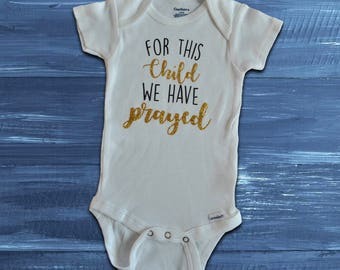 For This Child We Have Prayed Onesie// prayer// miracle baby// Baby Gift// Pregnancy Announcement Onesie